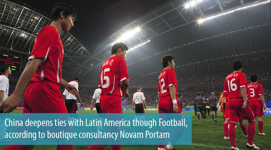 China deepens ties with Latin America though Football, according to boutique consultancy Novam Portam