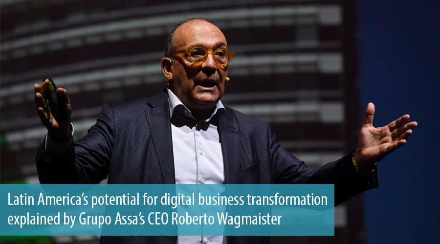 Latin America's potential for digital business transformation explained by Grupo Assa's CEO Roberto Wagmaister