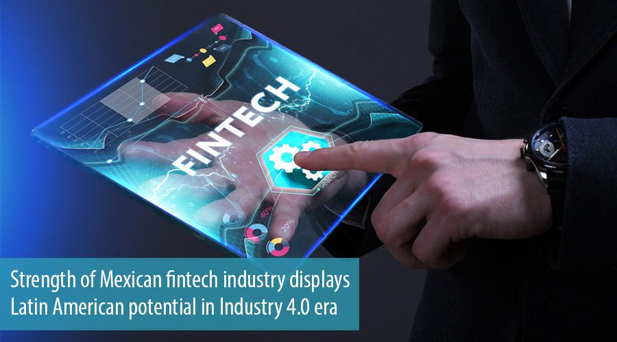 Strength of Mexican fintech industry displays Latin American potential in Industry 4.0 era