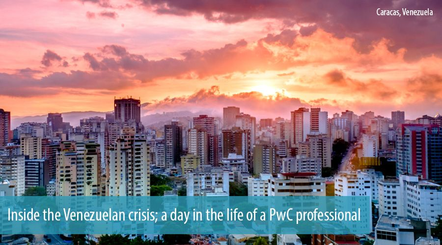 Inside the Venezuelan crisis; a day in the life of a PwC professional