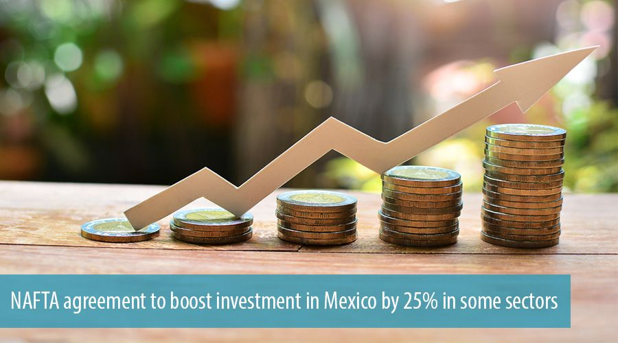 NAFTA agreement to boost investment in Mexico by 25% in some sectors