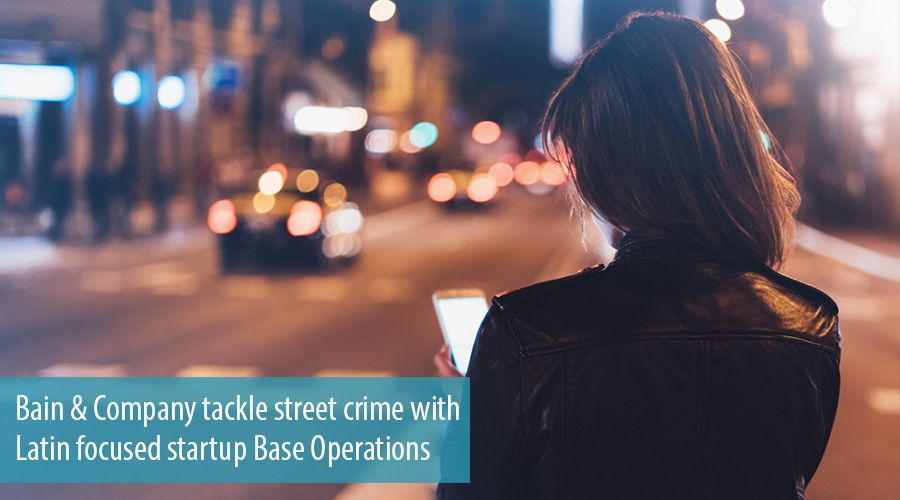 Bain & Company tackle street crime with Latin focused startup Base Operations