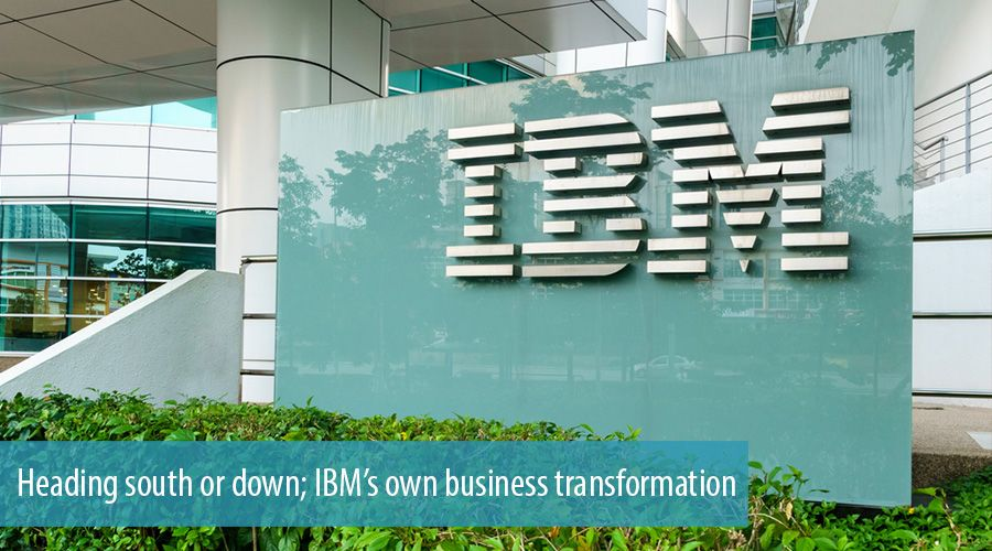 Heading south or down; IBM's own business transformation