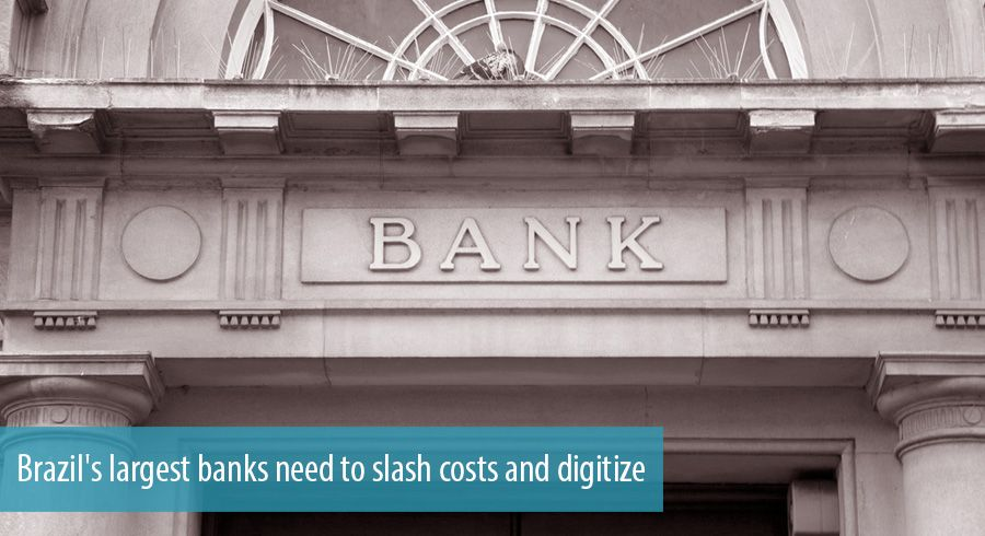 Brazil's largest banks need to slash costs and digitize