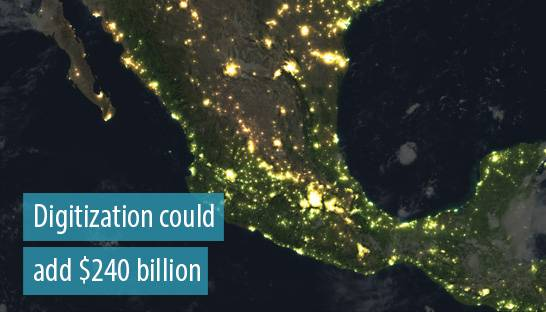 Digitization could add $240 billion to Mexico?s GDP by 2025